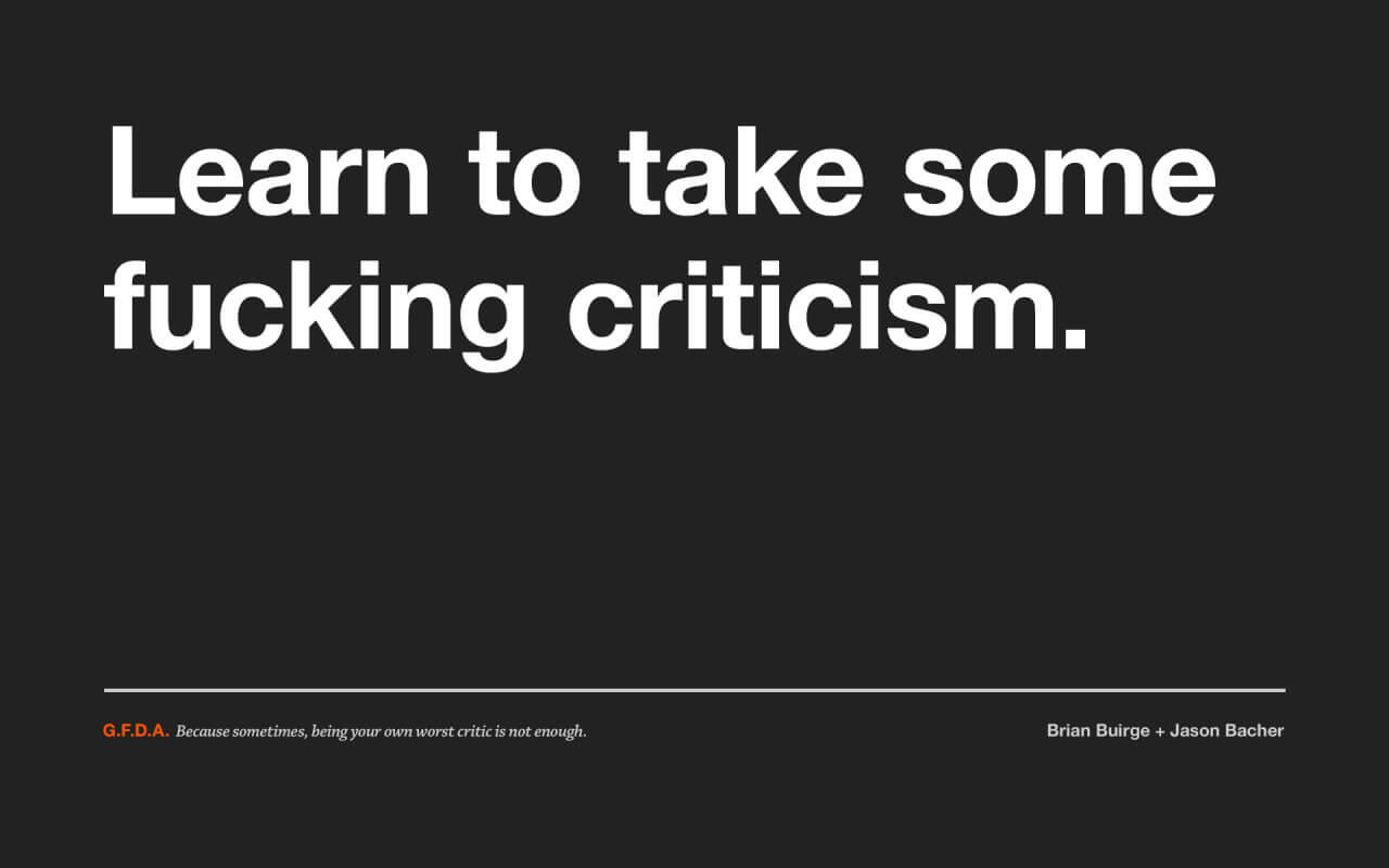 Learn to take some fucking criticism.